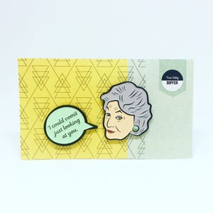 Image of Dorothy and Speech Bubble Quote, Golden Girls, Enamel Pin