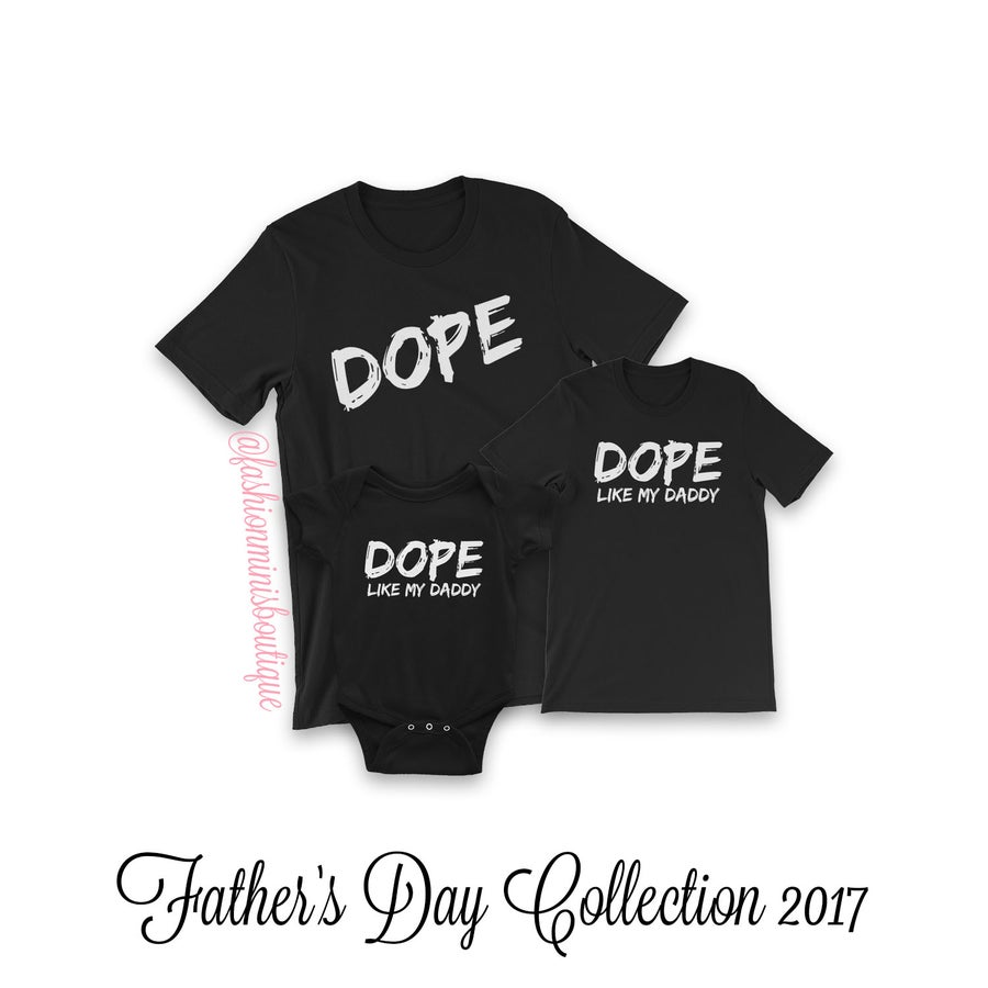 Image of Dope/Dope Like My Daddy T-shirts