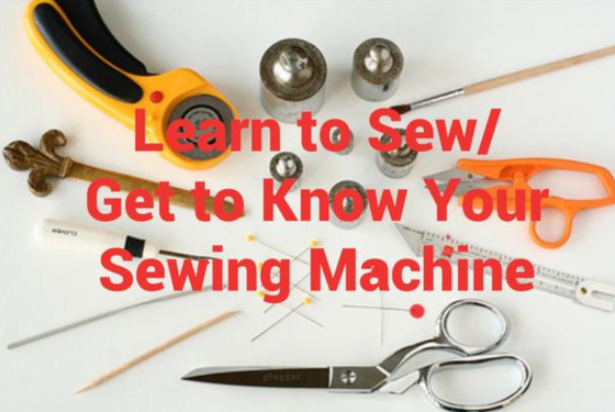 Image of Learn to Sew/ Get to Know Your Sewing Machine