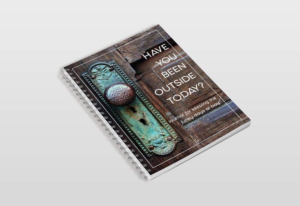 Image of Have you been outside today? Journal for keeping the funky days at bay.
