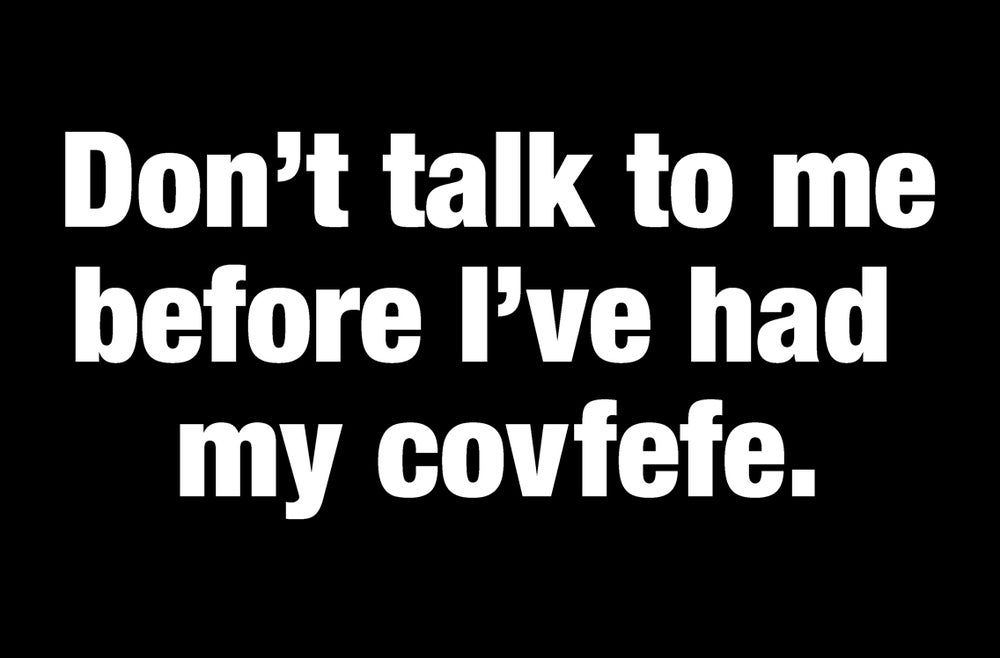 Image of Don't talk to me before I've had my covfefe. Men's and Ladies' tee.