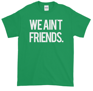 Image of We Ain't Friends (Green Shirt)