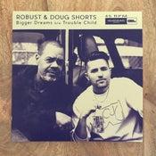 Image of Robust & Doug Shorts - Bigger Dreams / Trouble Child