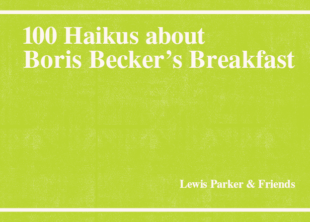 Image of 100 Haikus about Boris Becker's Breakfast