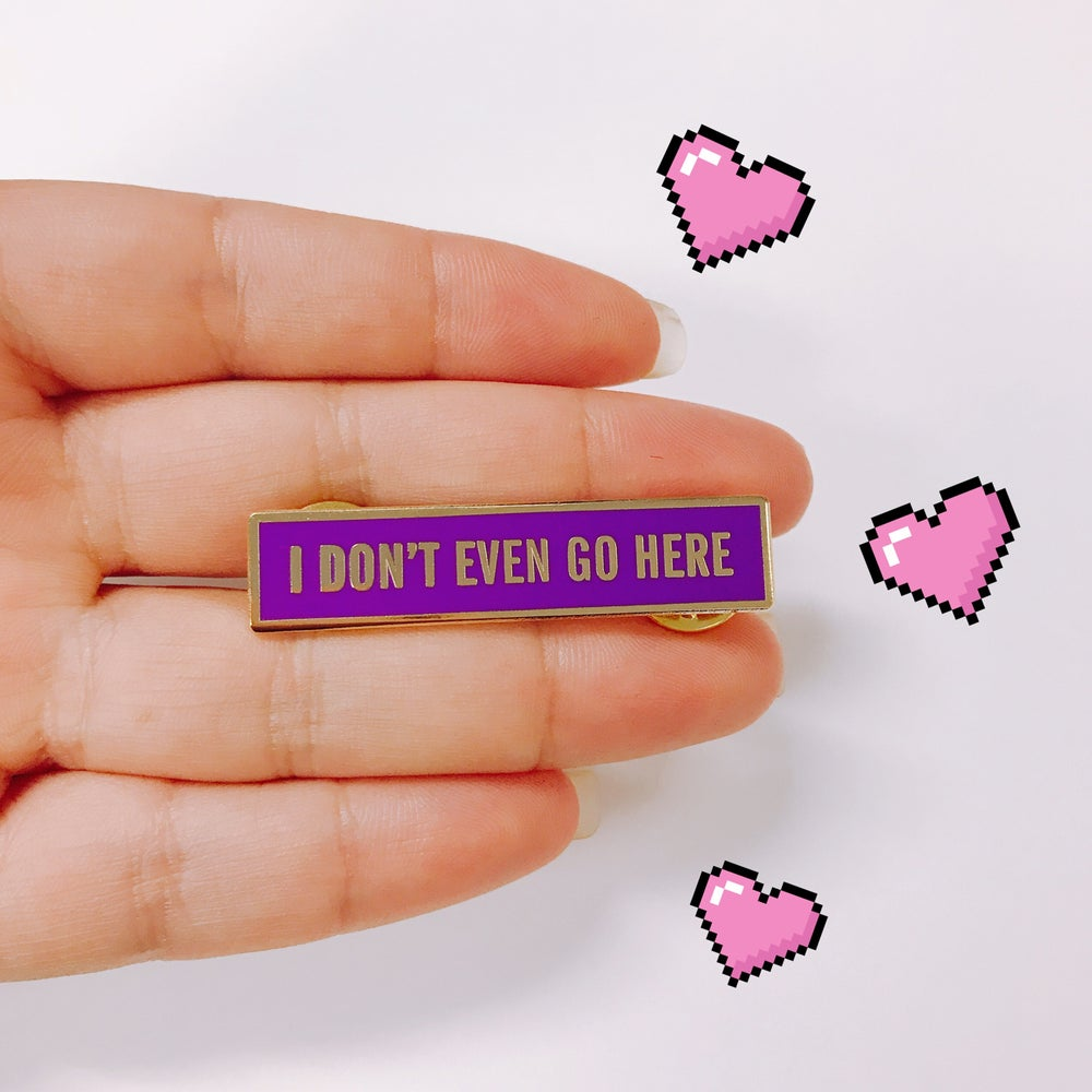 Image of I don't even go here Pin
