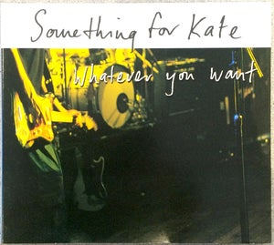 Image of Something for Kate - 'Whatever You Want' CD Digi pack original