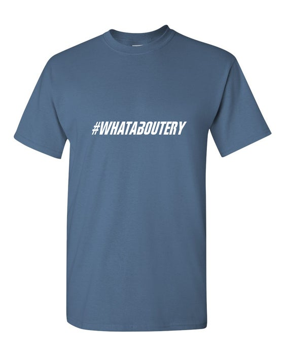 Image of #Whataboutery T-Shirt