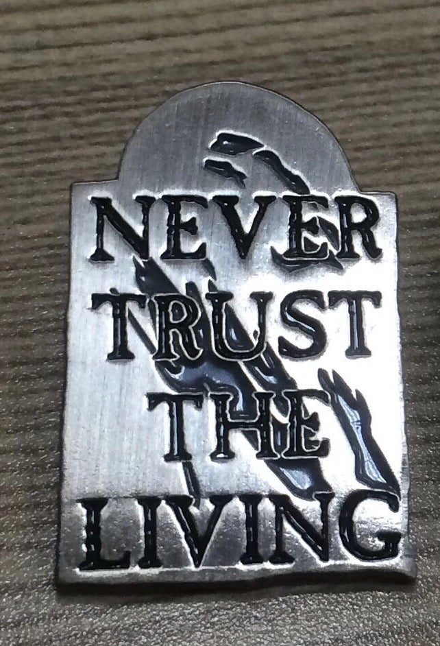 Image of Never Trust The Living Pin
