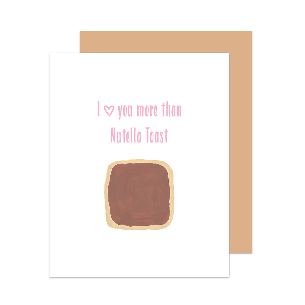 Image of I Love You More Than Nutella Toast Card