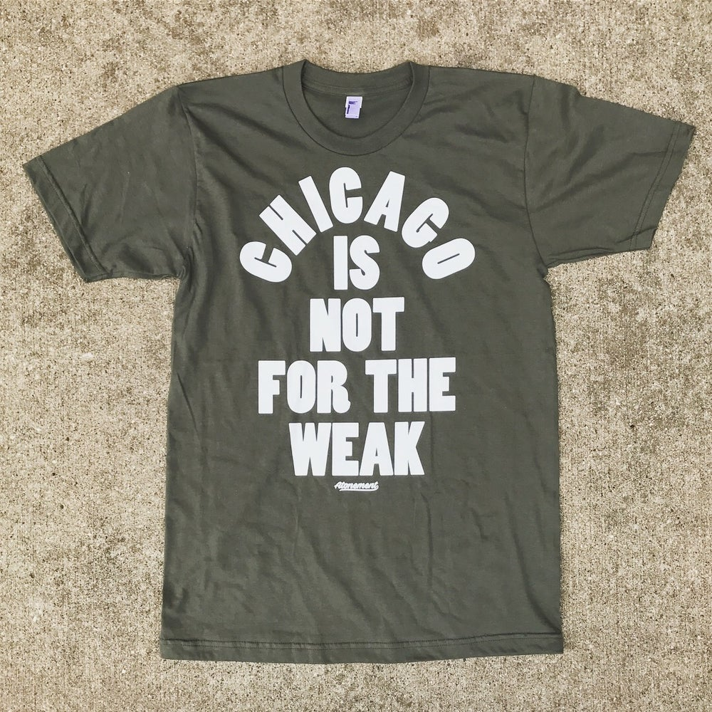 """Image of The """"Chicago Is Not For The Weak"""" Tee in Lieutenant Green"""