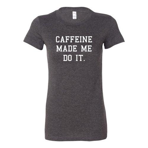 Image of Caffeine Made Me Do It