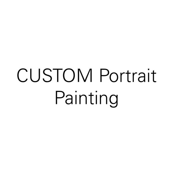 Image of CUSTOM Portrait Paintings- please read below