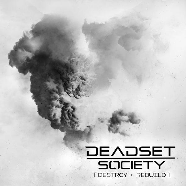 Image of <b>DEADSET SOCIETY</b><br> [Destroy + Rebuild] <br>