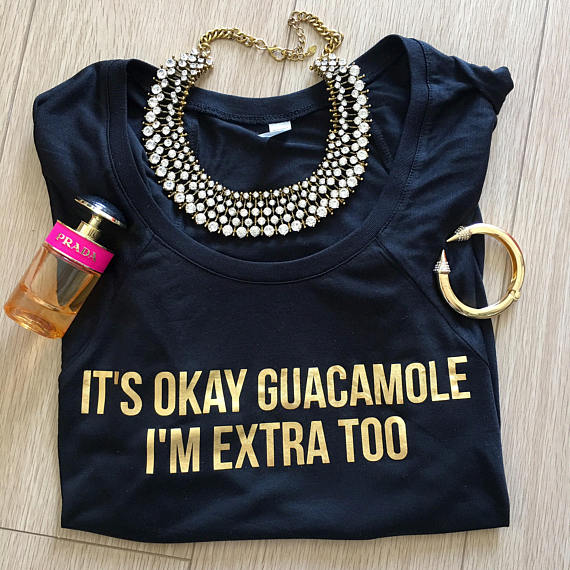 Image of It's Okay Guacamole I'm Extra Too Black Gold Foil Women's Tee