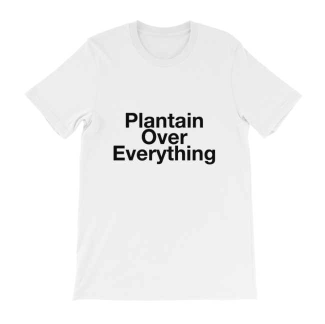 Image of Plantain over Everything T-Shirt