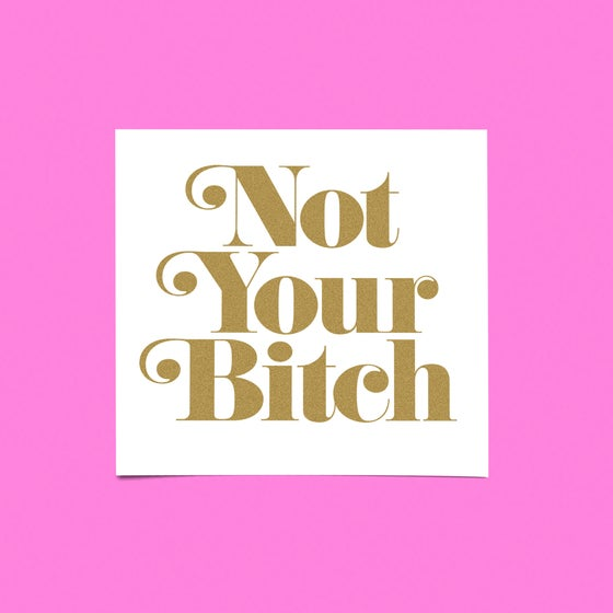 "Image of ""NOT YOUR BITCH"" MINI-PRINT."