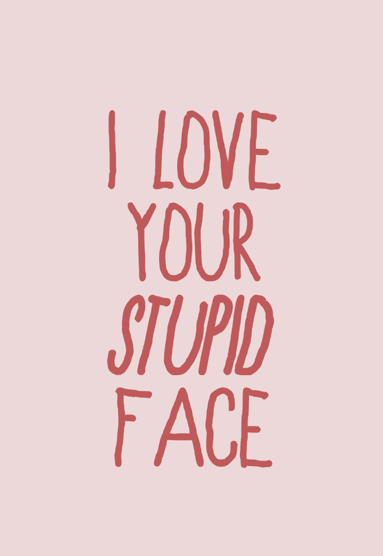 Image of i love your stupid face