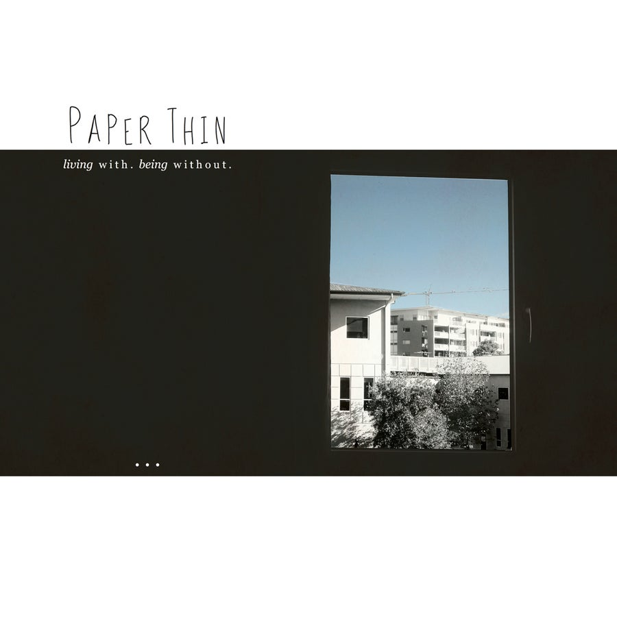 Image of living with. being without. - Paper Thin