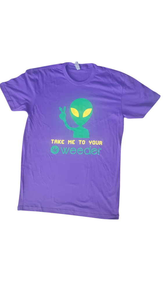 """Image of T-Shirts """"TAKE ME TO YOUR WEEDER"""" FREE SHIPPING (USA ONLY) $20.00"""