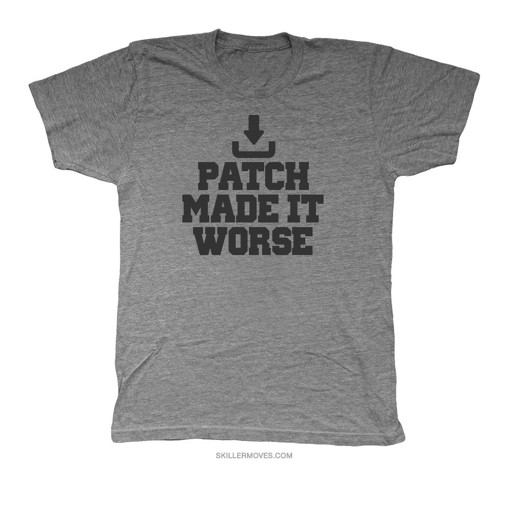 Image of Patch made it worse.