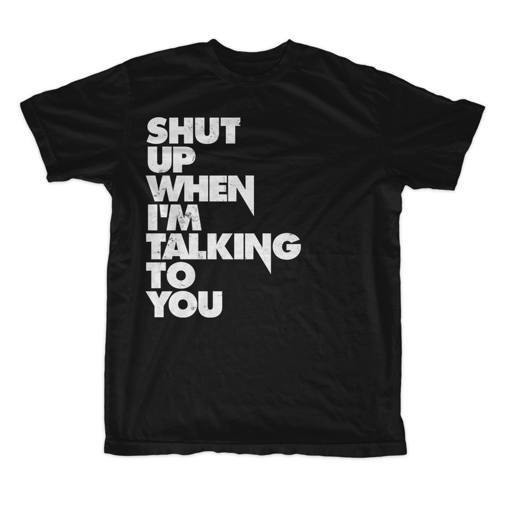 Image of Shut Up Tee