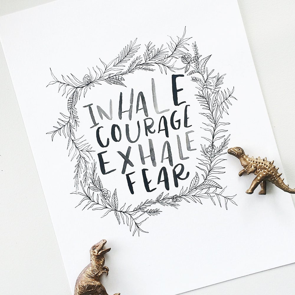 Image of Inhale Courage, Exhale Fear