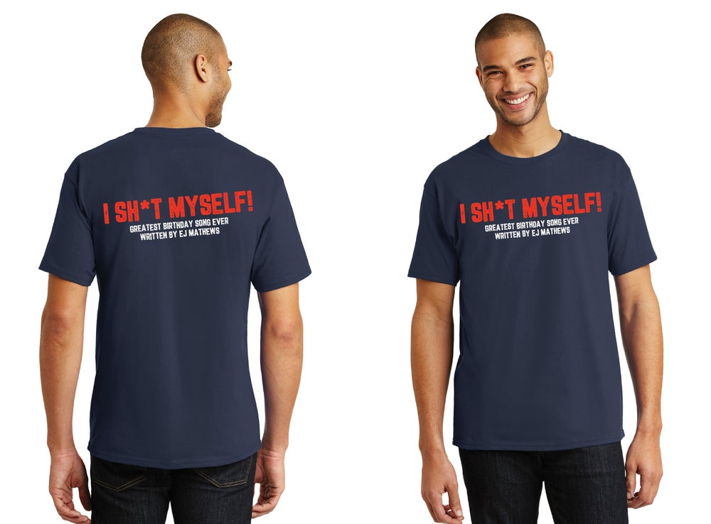 Image of I Sh*t Myself - Greatest Birthday Song T-Shirt