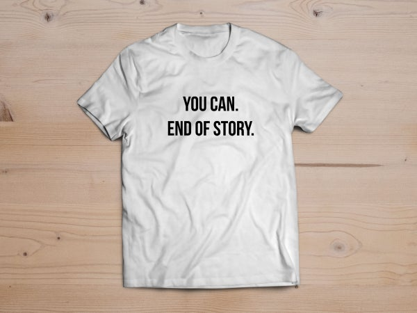 """Image of """"YOU CAN. END OF STORY."""""""