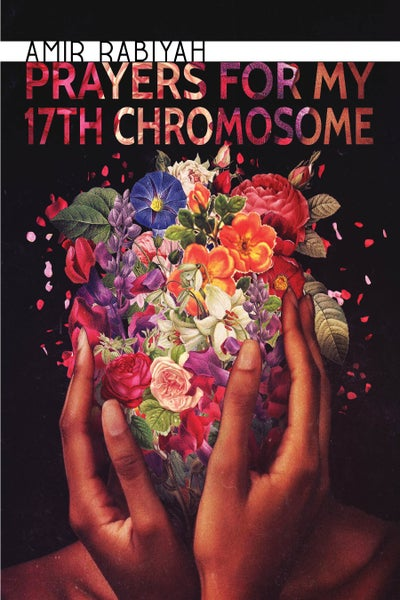 Image of Prayers for My 17th Chromosome by Amir Rabiyah