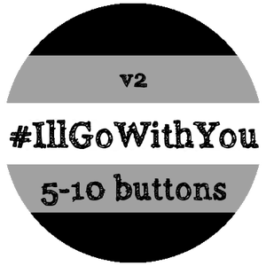 Image of 5-10 #IllGoWithYou Buttons V2