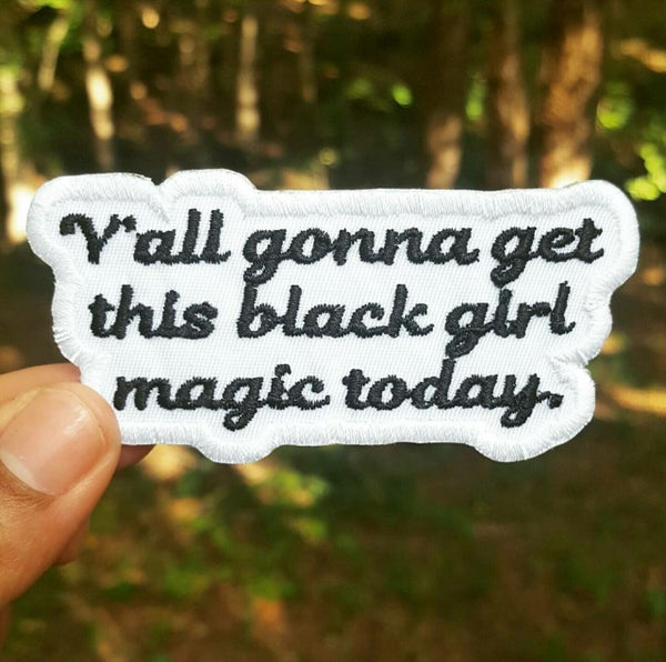Image of Y'all Gonna Get This Black Girl Magic Today Patch