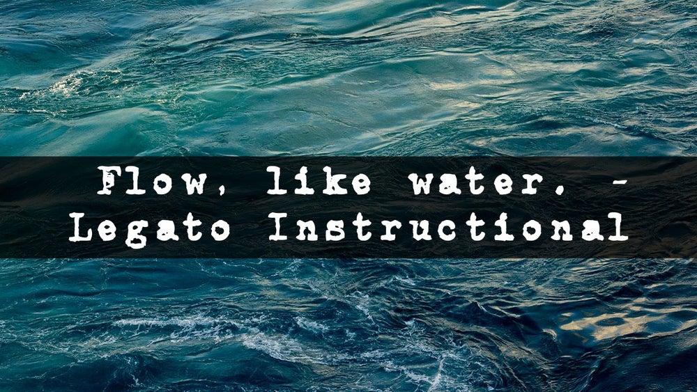 Image of Flow, Like Water. - Legato Instructional