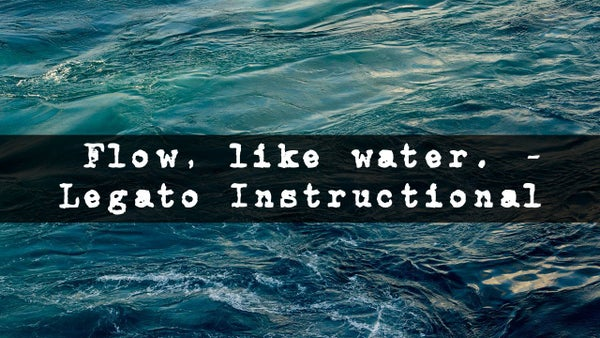 Image of Flow, Like Water. - Legato Instructional