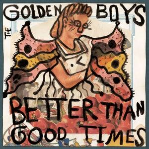Image of The Golden Boys - Better Than Good Times LP (12XU 099-1)