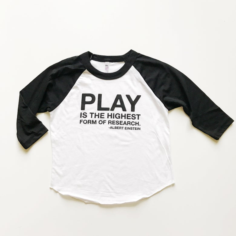 Image of PLAY IS THE HIGHEST FORM OF RESEARCH RAGLAN