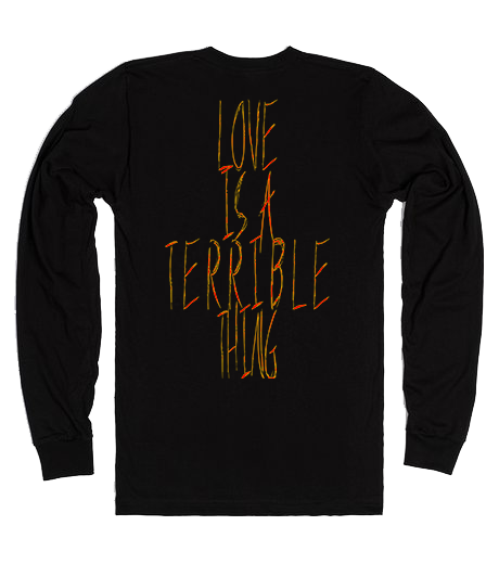 """Image of """"LOVE IS A TERRIBLE THING"""" LONG SLEEVE TEE SHIRT"""