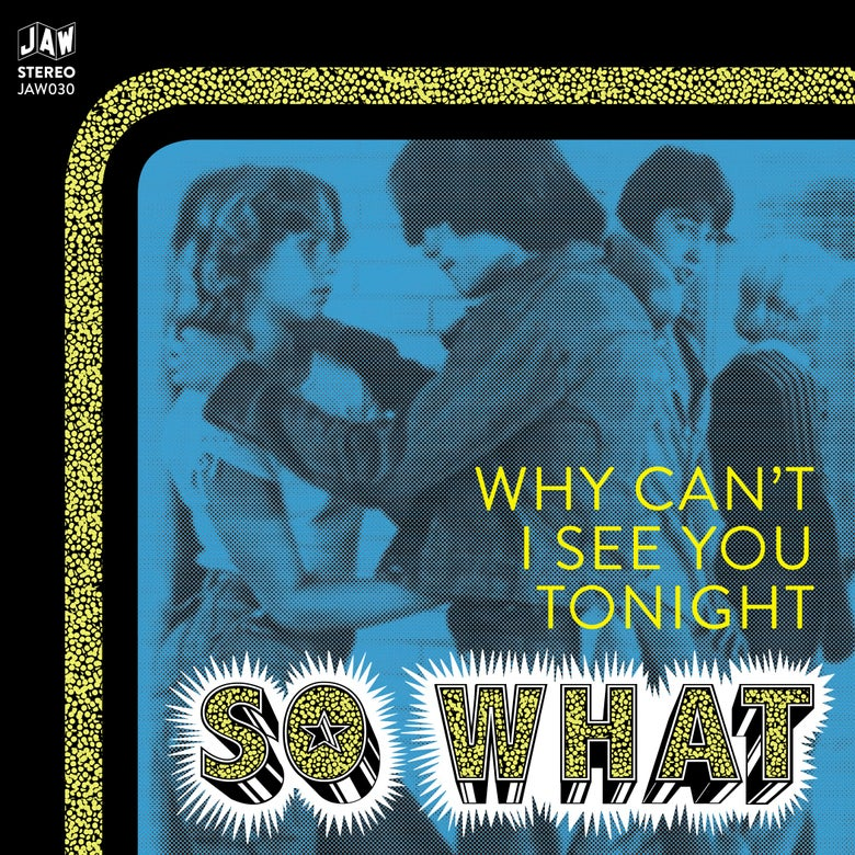 "Image of SO WHAT ""Why Can't I See You Tonight"" 7"" black vinyl or test pressing (exclusive b-side!) (JAW030)"