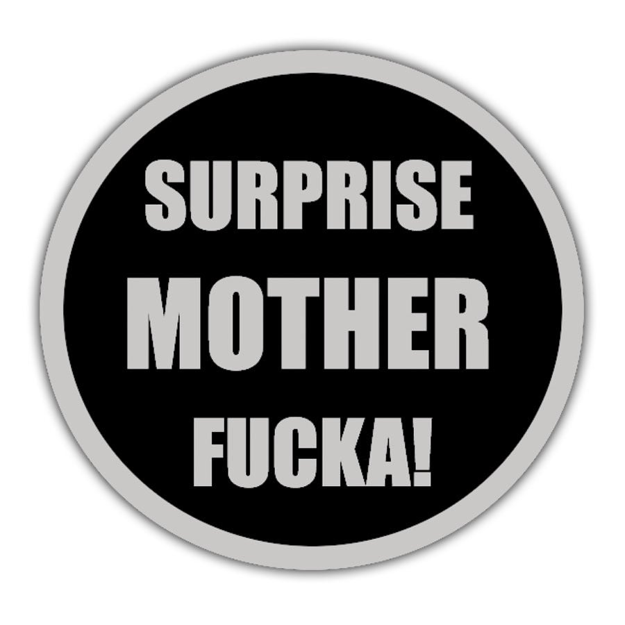 Image of Surprise Mother Fucka!