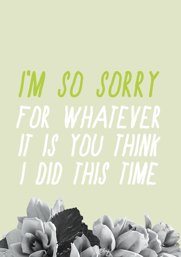 Image of so sorry (for whatever it is you think I did this time)