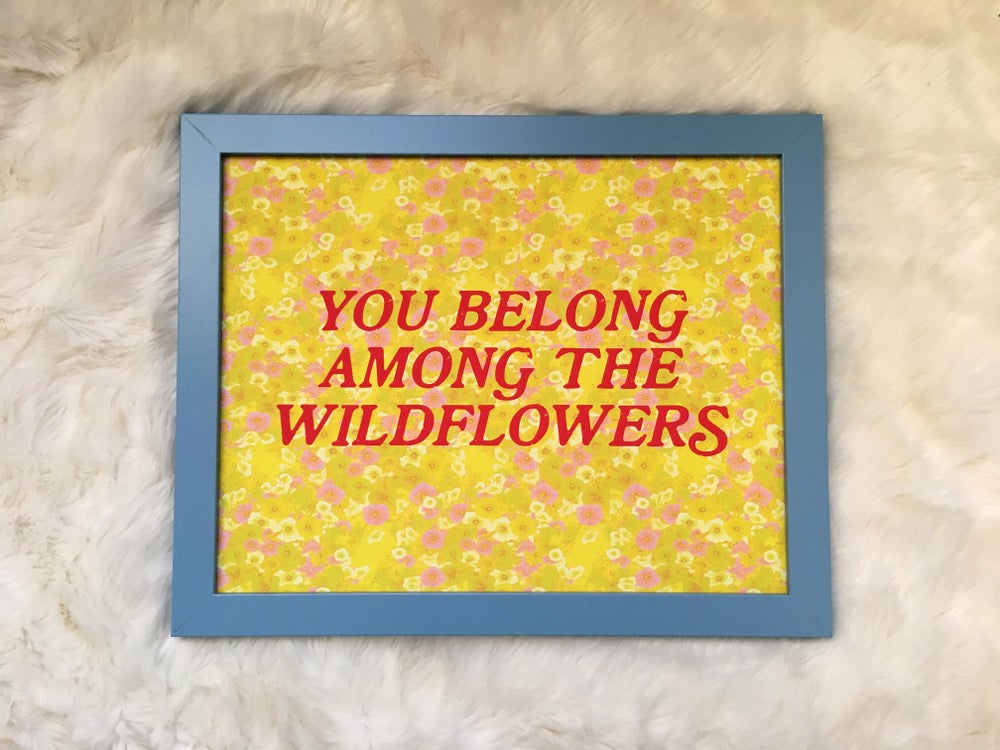 Image of You Belong Among the Wildflowers- 11 x 14 print