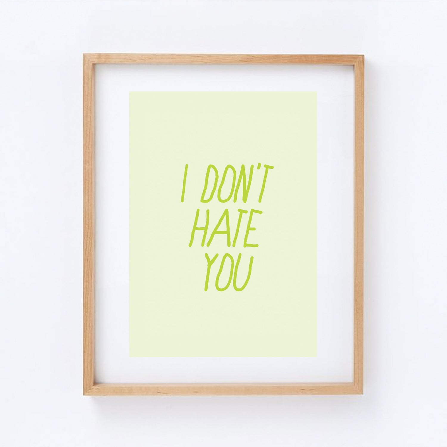 Image of i don't hate you - print