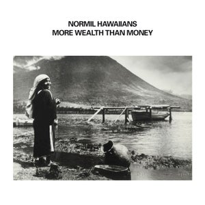 Image of NORMIL HAWAIIANS - 'More Wealth Than Money' (PRE-ORDER)