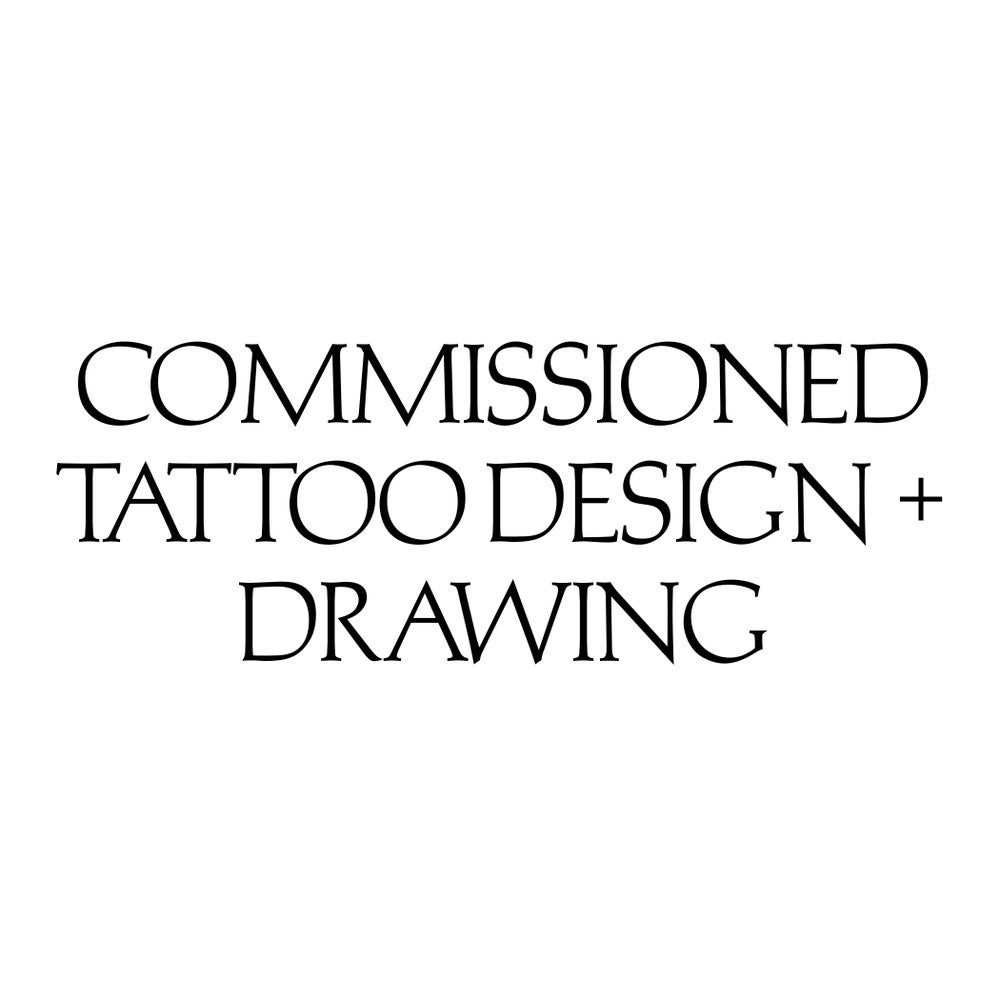 Image of Commissioned Tattoo Design + Drawing JANUARY 2018