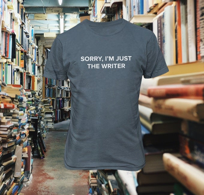 Image of Sorry, I'm Just the Writer t-shirt