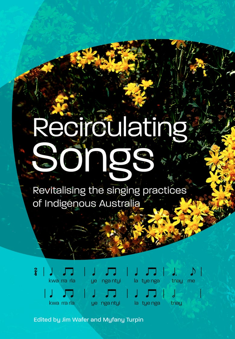 Image of Recirculating Songs: Revitalising the singing practices of Indigenous Australia