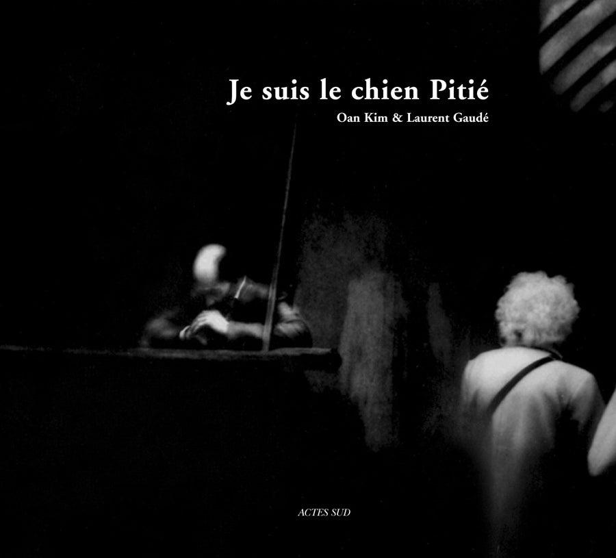 Image of JE SUIS LE CHIEN PITIÉ - Oan Kim