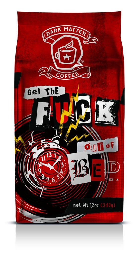 Image of GET THE FUCK OUT OF BED - Dark Matter Coffee