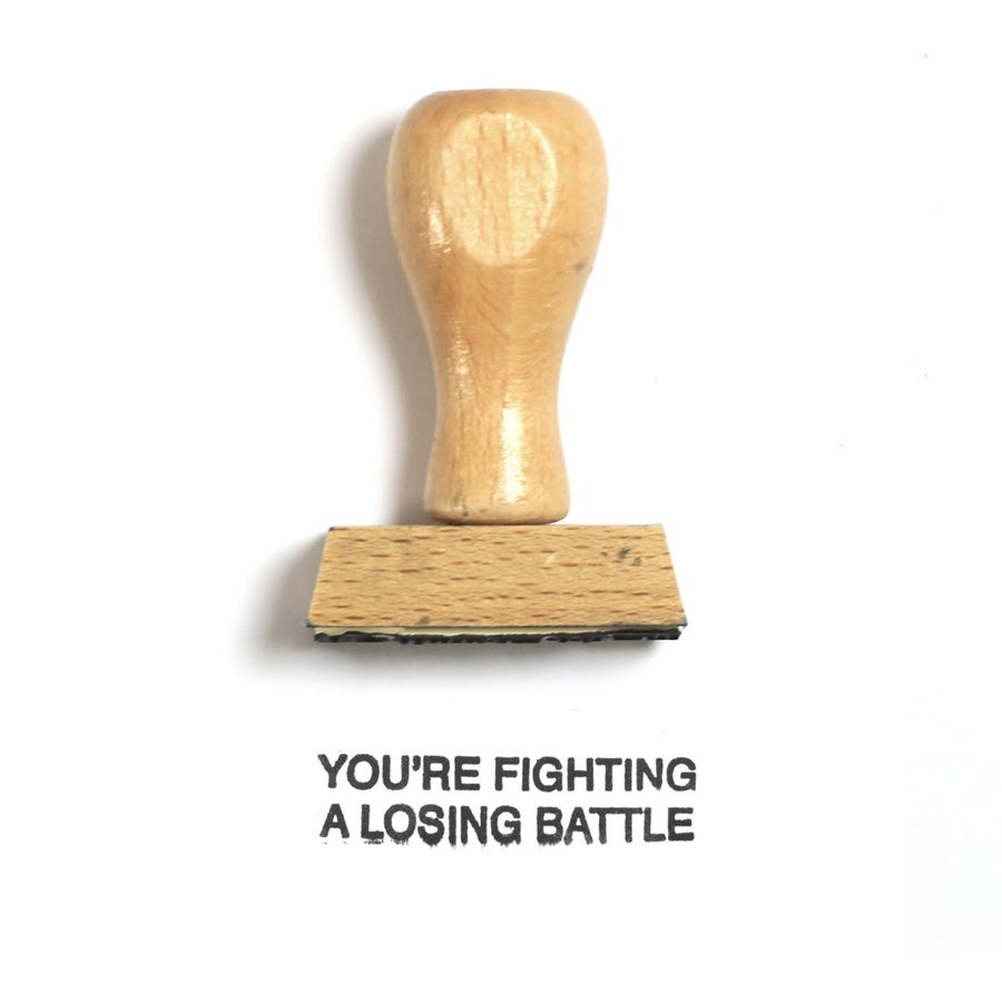 Image of You're fighting a losing battle