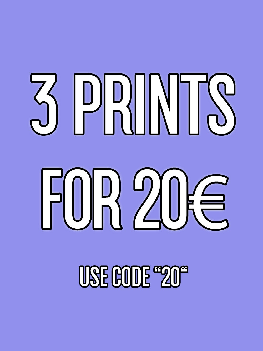 Image of GET 3 PRINTS FOR 20€ NOW