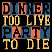 Image of PRE ORDER, Dinner Party - Too Live To Die
